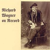Richard Wagner On Record by Various Artists