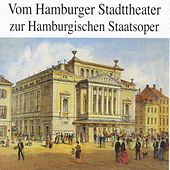 Vom Hamburger Stadttheater zur Hamburgischen Staatsoper by Various Artists