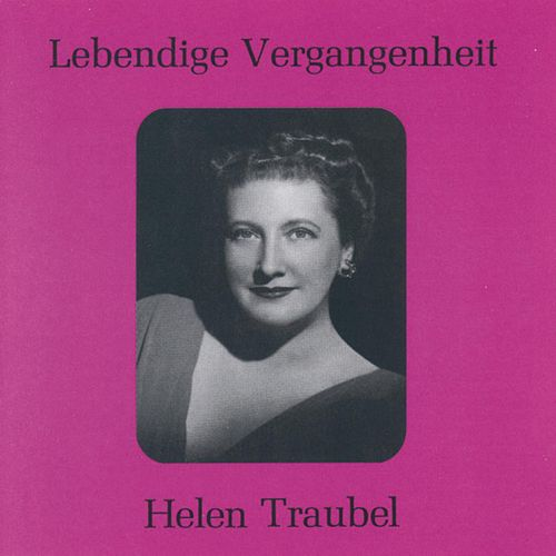 Lebendige Vergangenheit - Helen Traubel by Various Artists