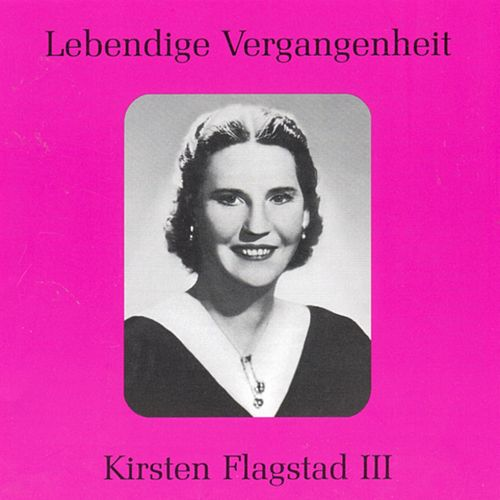 Lebendige Vergangenheit - Kirsten Flagstad (Vol.3) by Various Artists