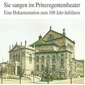 Sie sangen im Prinzregententheater - 100 Jahr-Jubiläum by Various Artists