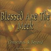 Blessed Are The Meek, Christmas & Beyond by Various Artists