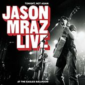Tonight, Not Again: Live At The Eagles Ballroom von Jason Mraz