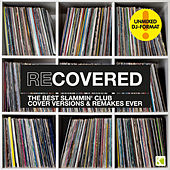 Recovered (The Best Slammin' Club Cover Versions & Remakes Ever - Unmixed DJ-Format) von Various Artists