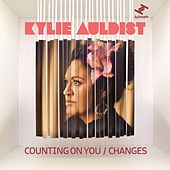 Counting On You / Changes by Kylie Auldist