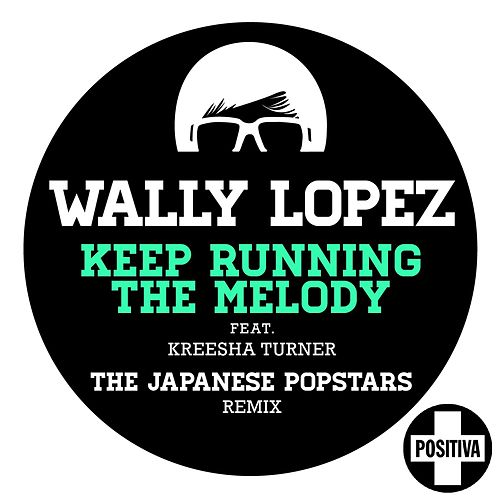 Keep Running the Melody feat. Kreesha Turner (The Japanese PopStars Remix) by Wally Lopez