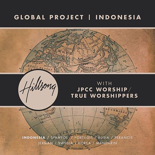 Global Project Indonesia (with JPCC Worship / True Worshippers) by Hillsong Global Project