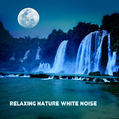 Relaxing Nature White Noise and Relaxation Music, Nature Sounds Lullabies for Baby Sleep by White Noise Relaxation for Sleeping Babies