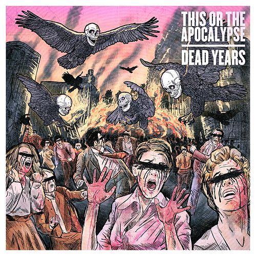Dead Years by This Or The Apocalypse