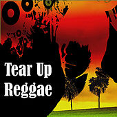 Tear Up Reggae von Various Artists