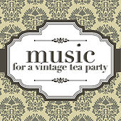 Music For A Vintage Tea Party von Various Artists