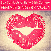 Sex Symbols of Early 20th Century - Female Singers, Vol. 1 (Remastered) by Various Artists
