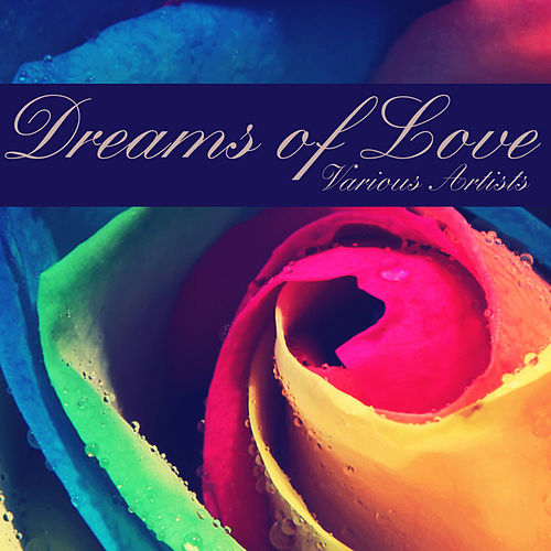 Dreams of Love (Remastered) by Various Artists