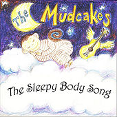 The Sleepy Body Song by The Mudcakes