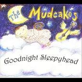 Goodnight Sleepyhead by The Mudcakes
