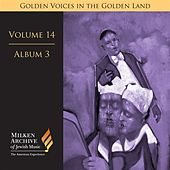 Milken Archive Digital Volume 14, Album 3: Golden Voices in the Golden Land - The Great Age of Cantorial Art in America by Alberto Mizrahi