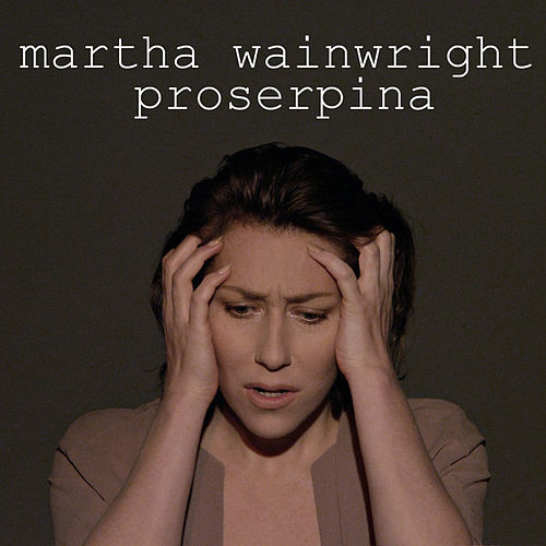 Proserpina - Single by Martha Wainwright