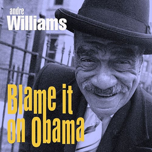 Blame it on Obama -  Single by Andre Williams