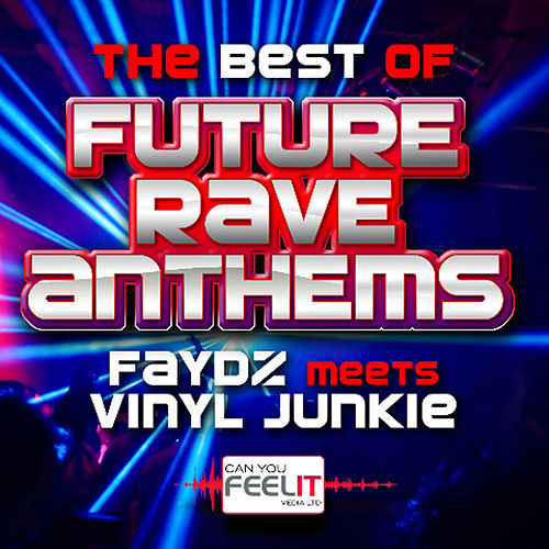 The Best of Future Rave Anthems - Mixed by DJ Faydz & Vinyl Junkie by Various Artists