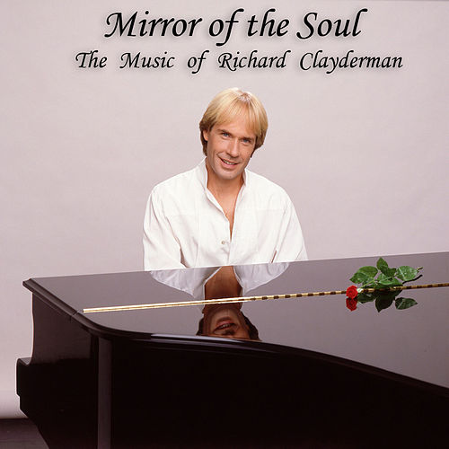 Mirror of the Soul: The Music of Richard Clayderman by Richard Clayderman