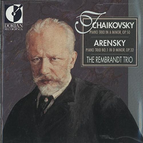 Tchaikovsky, P.I.: Piano Trio, Op. 50 / Arensky, A.S.: Piano Trio No. 1 (The Rembrandt Trio) by The Rembrandt Trio