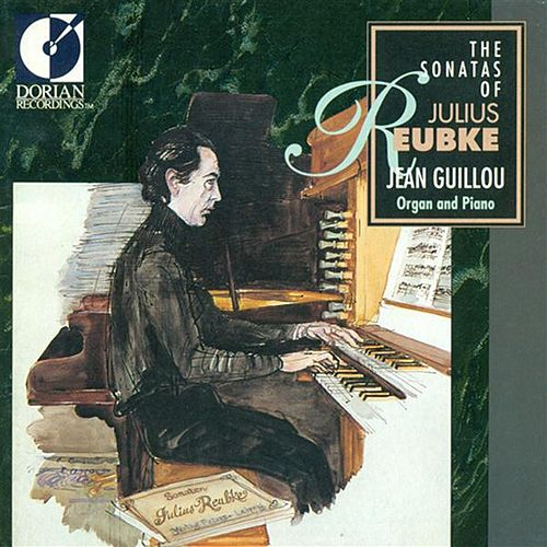 The Sonatas of Julius Reubke by Jean Victor Arthur Guillou