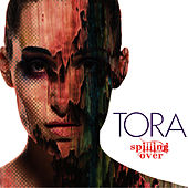 Spilling Over by Tora