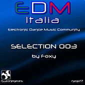 Edm Italia Selection, Vol. 3 (Electronic Dance Music Community, Selection 003) by Foxy