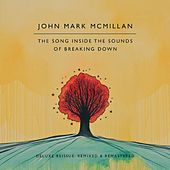 The Song Inside the Sounds of Breaking Down: Deluxe Reissue by John Mark McMillan