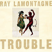 Trouble by Ray LaMontagne
