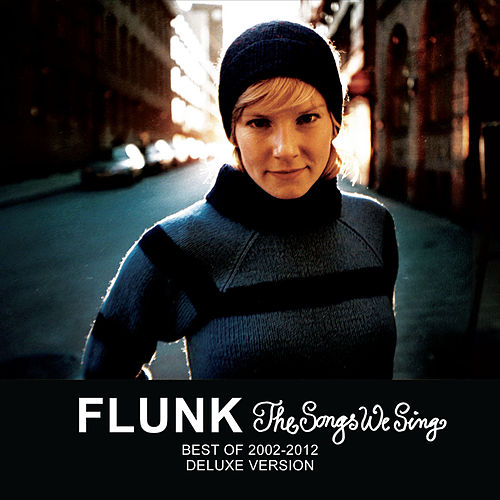 The Songs We Sing - Best Of 2002-2012 - Deluxe Version by Flunk