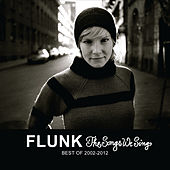 The Songs We Sing - Best Of 2002-2012 by Flunk