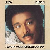 I Know What Prayer Can Do by Jessy Dixon