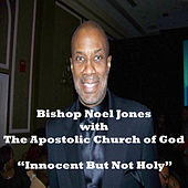 Not Innocent But Holy by Bishop Noel Jones
