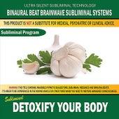 Detoxify Your Body by Binaural Beat Brainwave Subliminal Systems