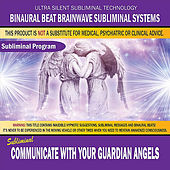 Communicate With Your Guardian Angels by Binaural Beat Brainwave Subliminal Systems
