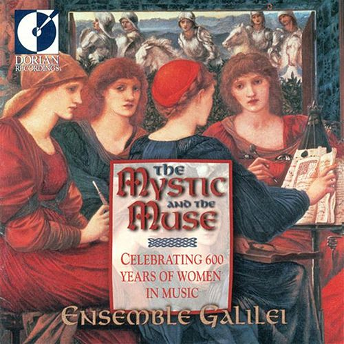 The Mystic and the Muse (Celebrating 600 Years Of Women in Music) by Ensemble Galilei
