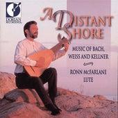 Lute Recital: Mcfarlane, Ronn - Bach, J.S. / Kellner, D. / Weiss, S.L. (A Distant Shore) by Ronn McFarlane
