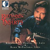 Between Two Hearts (Renaissance Dances for Lute) by Ronn McFarlane
