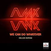 We Can Do Whatever (Deluxe Edition) by A.M.X.