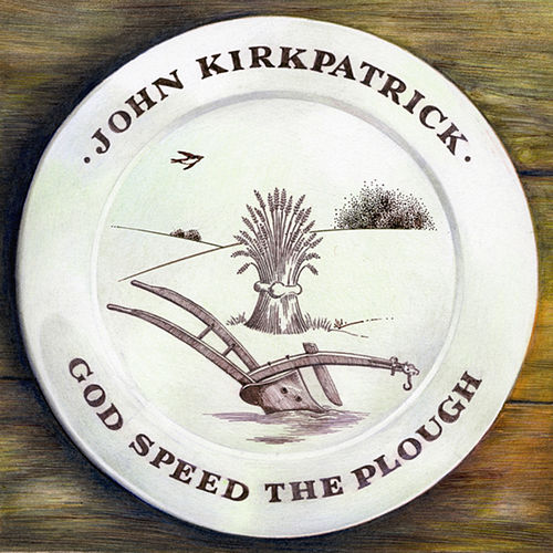 God Speed The Plough by John Kirkpatrick