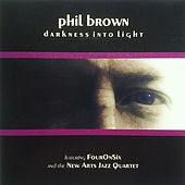 Darkness Into Light by Phil Brown