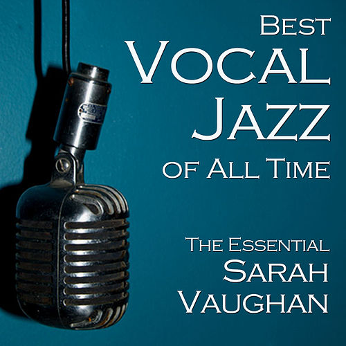 Best Vocal Jazz of All Time: The Essential Sarah Vaughan by Sarah Vaughan