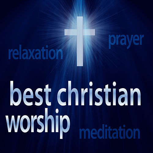Best Christian Worship Hits – Instrumental Relaxing Versions (Great for Prayer + Relaxation + Meditation) by Christian Remixed Hits