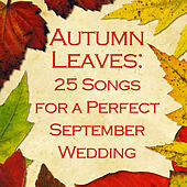 Autumn Leaves: 25 Songs for a Perfect September Wedding by Various Artists