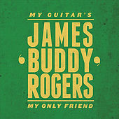 My Guitar's My Only Friend by James Buddy Rogers