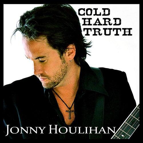 Cold Hard Truth by Jonny Houlihan