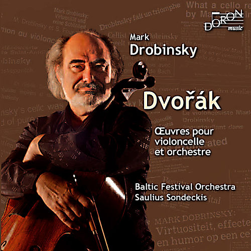 Dvoràk: Complete Works for Cello and Orchestra by Mark Drobinsky