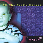 Creature by All the Pretty Horses