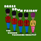 Dress Down Friday by The Voodoo Trombone Quartet